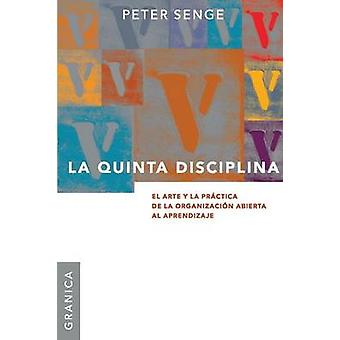 La Quinta Disciplina El Arte y la Prctica de la Organizacin Abierta al Aprendizaje by Senge & Peter M.