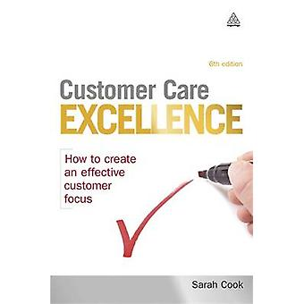 Customer Care Excellence - How to Create an Effective Customer Focus (