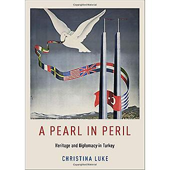 A Pearl in Peril - Heritage and Diplomacy in Turkey by Christina Luke