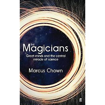 The Magicians - Great Minds and the Central Miracle of Science by Marc