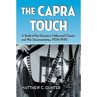 The Capra Touch - A Study of the Director-apos;s Hollywood Classics and War