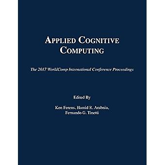 Applied Cognitive Computing by Ken Ferens - 9781601324498 Book
