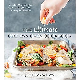 The Ultimate One-Pan Oven Cookbook - Complete Meals Using Just Your Sh