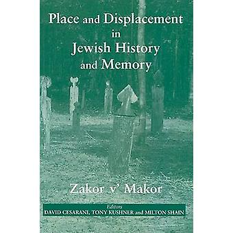 Place and Displacement in Jewish History and Memory - Zakor V'Makor by