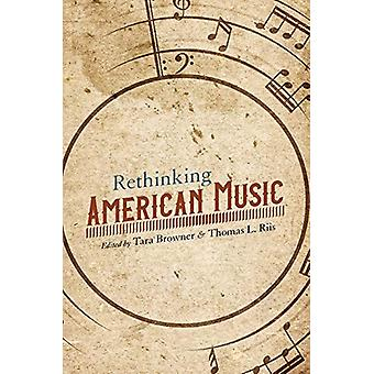 Rethinking American Music by Tara Browner - 9780252084102 Book