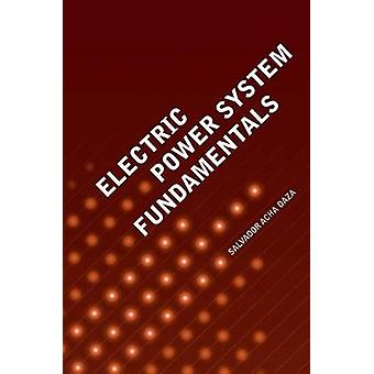 Electric Power System Fundamentals by Salvador Acha