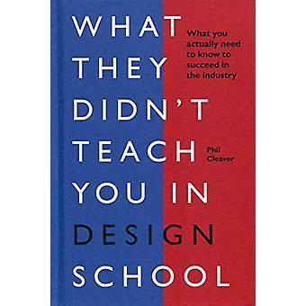 What they didn't teach you in design school - What you actually need t