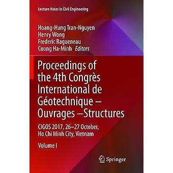 Proceedings of the 4th Congres International de Geotechnique  Ouvrages Structures  CIGOS 2017 2627 October Ho Chi Minh City Vietnam by Edited by Hoang Hung Tran Nguyen & Edited by Henry Wong & Edited by Frederic Ragueneau & Edited by Cuong Ha Minh