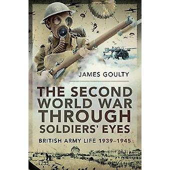 The Second World War Through Soldiers' Eyes - British Army Life - 1939
