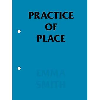 Practice of Place by Emma Smith - 9781907414404 Book
