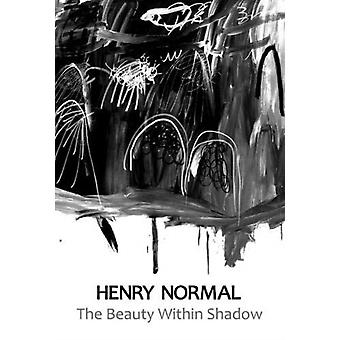The Beauty Within Shadow by Normal & Henry