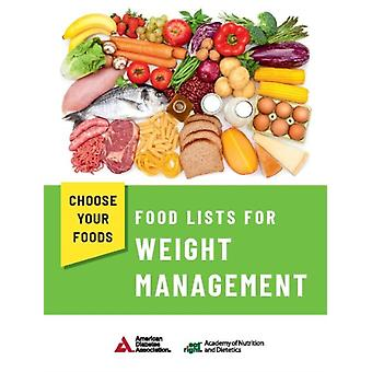 Choose Your Foods Food Lists for Weight Management by Academy of Nutrition and Dietetics and American Diabetes Association