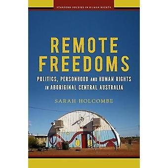 Remote Freedoms - Politics - Personhood and Human Rights in Aboriginal