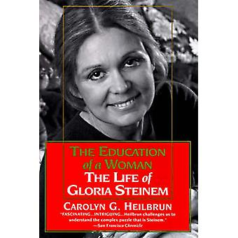 Education of a Woman - The Life of Gloria Steinem by Professor Carolyn