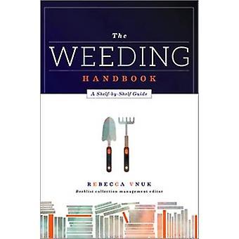 The Weeding Handbook - A Shelf-by-Shelf Guide by Rebecca Vnuk - 978083