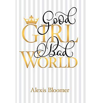 Good Girl Bad World by Alexis Bloomer - 9781480853294 Book