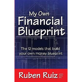 My Own Financial Blueprint - The 12 Models That Build Your Own Money B