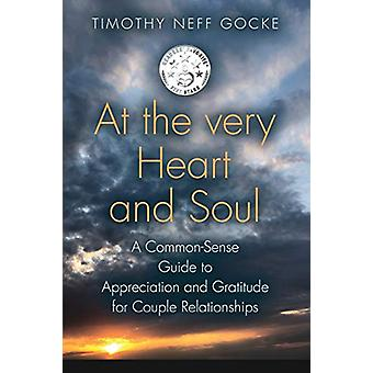 At the Very Heart and Soul - A Common-Sense Guide to Appreciation and