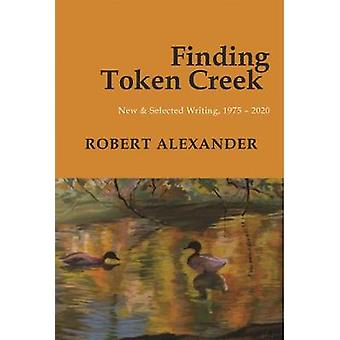 Finding Token Creek New  Selected Writing 19752020