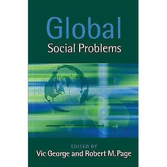 Global Social Problems by Edited by Vic George & Edited by Robert M Page