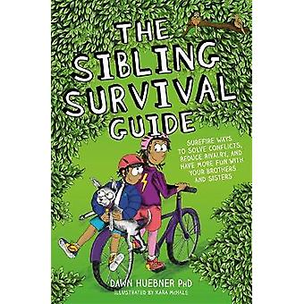 The Sibling Survival Guide Surefire Ways to Solve Conflicts Reduce Rivalry and Have More Fun with your Brothers and Sisters