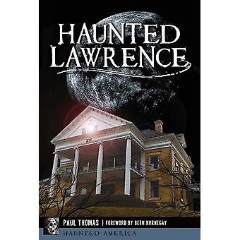 Haunted Lawrence by Foreword by Beth Kornegay Paul Thomas