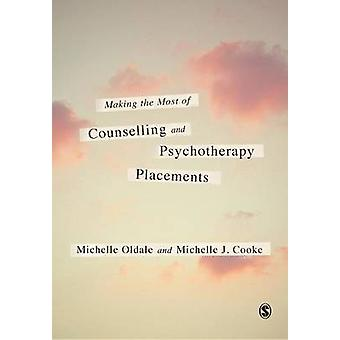 Making the Most of Counselling  Psychotherapy Placements by Oldale & Michelle