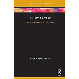 Music as Care Artistry in the Hospital Environment door Sarah Adams Hoover