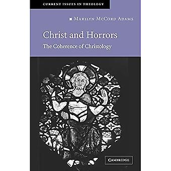 Christ and Horrors: The Coherence of Christology (Current Issues in Theology Series)