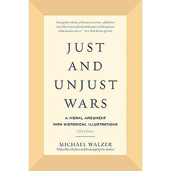 Just and Unjust Wars - A Moral Argument with Historical Illustrations