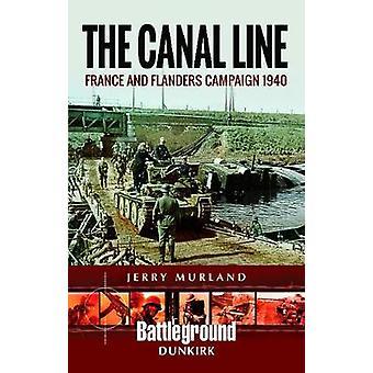 La línea Canal de 1940 - la campaña de Dunkerque por la línea de Canal 1940 - la