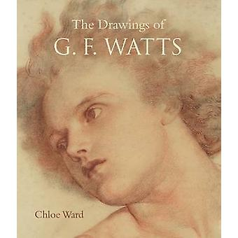 Drawings of G.F. Watts by Chloe Ward - 9781781300350 Book
