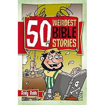 50 Weirdest Bible Stories by Andy Robb - 9781853454899 Book