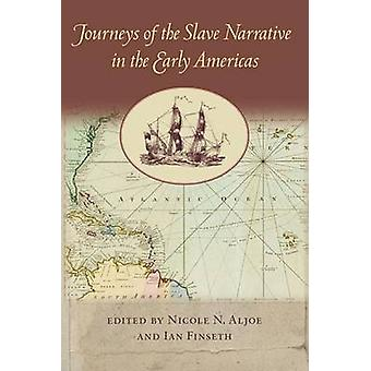 Journeys of the Slave Narrative in the Early Americas by Nicole N. Al