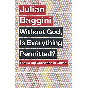 Utan Gud - är allt tillåtet? -20 stora frågor i etik