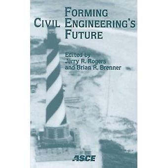 Forming Civil Engineering's Future - Proceedings of the 1999 National