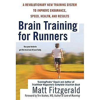 Hjärnan utbildning för löpare: ett revolutionerande nytt utbildningssystem att förbättra uthållighet, snabbhet, hälsa och resultat