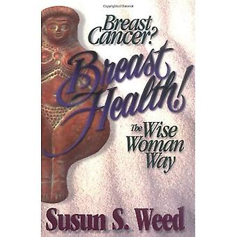 Breast Cancer? Breast Health!: The Wise Woman Way (Wise Woman Herbal Series)