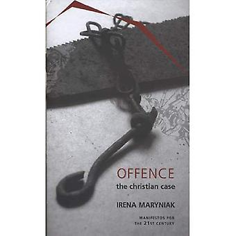 Offence: The Christian Case (Manifestos for the Twenty-First Century)