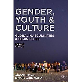 Gender Youth and Culture Young Masculinities and Femininities von Anoop Nayak & Mary Jane Kehily