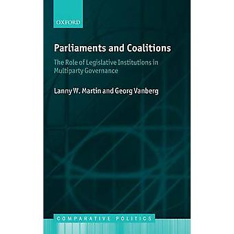 Parliaments and Coalitions The Role of Legislative Institutions in Multiparty Governance by Martin & Lanny W.