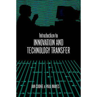 Introduction to Innovation and Technology Transfer by Cooke & Ian