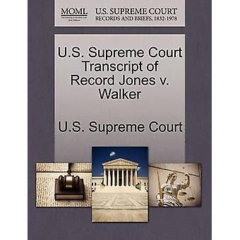 U.S. Supreme Court Transcript of Record Jones v. Walker by U.S. Supreme Court
