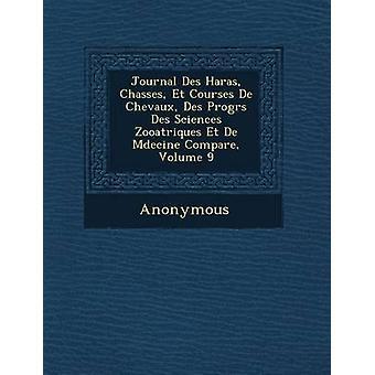 Journal Des Haras Chasses Et cursussen De Chevaux Des Progrs Des Sciences Zooatriques Et De Mdecine vergelijk Volume 9 door anoniem