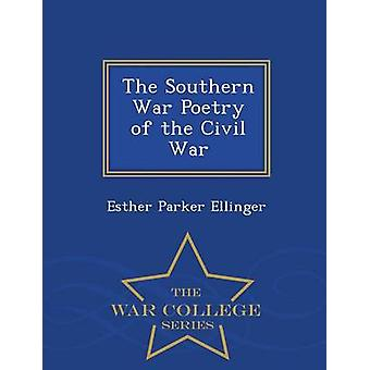 The Southern War Poetry of the Civil War  War College Series by Ellinger & Esther Parker
