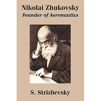 Nikolaï Joukovski fondateur de l'aéronautique par Strizhevsky & S.