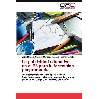 La Publicidad Educativa de El E3 Para La Formación Posgraduada durch Garc A. Jim Nez & Leonid
