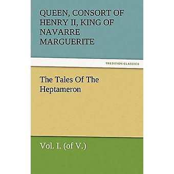 The Tales of the Heptameron Vol. I. of V. by Marguerite Queen Consort of Henry II