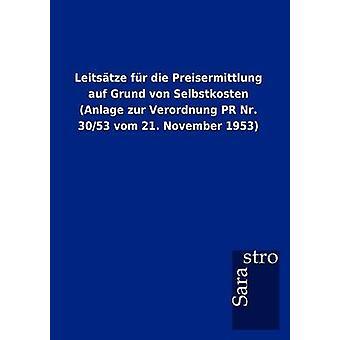 Leits Tze Fur Die Preisermittlung Auf Grund Von Selbstkosten Anlage Zur Verordnung PR NR. 3053 Vom 21. November 1953 by Sarastro Gmbh