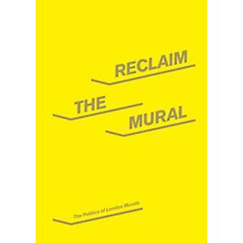Reclaim the Mural - The Politics of London Murals by The Work in Progr
